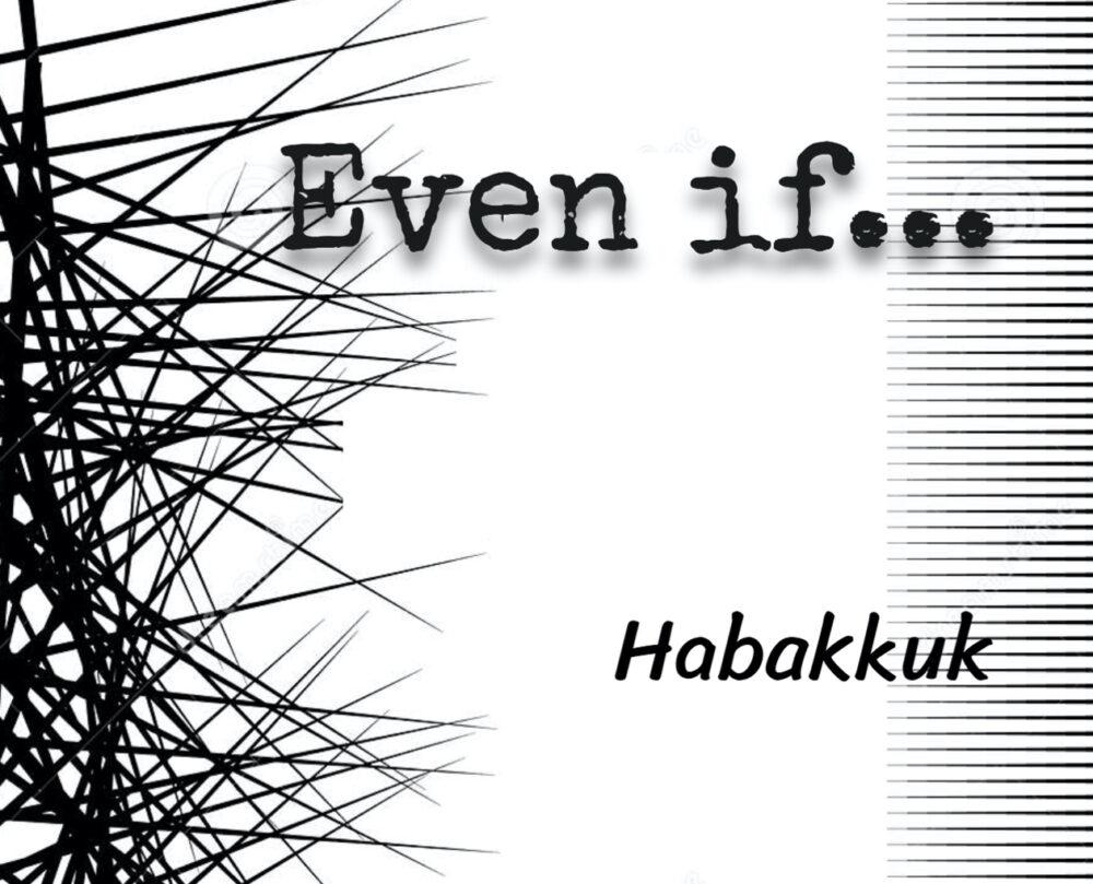Habakkuk: Even If . . .
